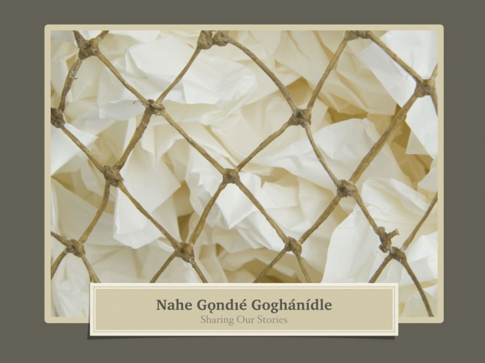 Nahe Gondıé Goghánídle – Sharing our Stories